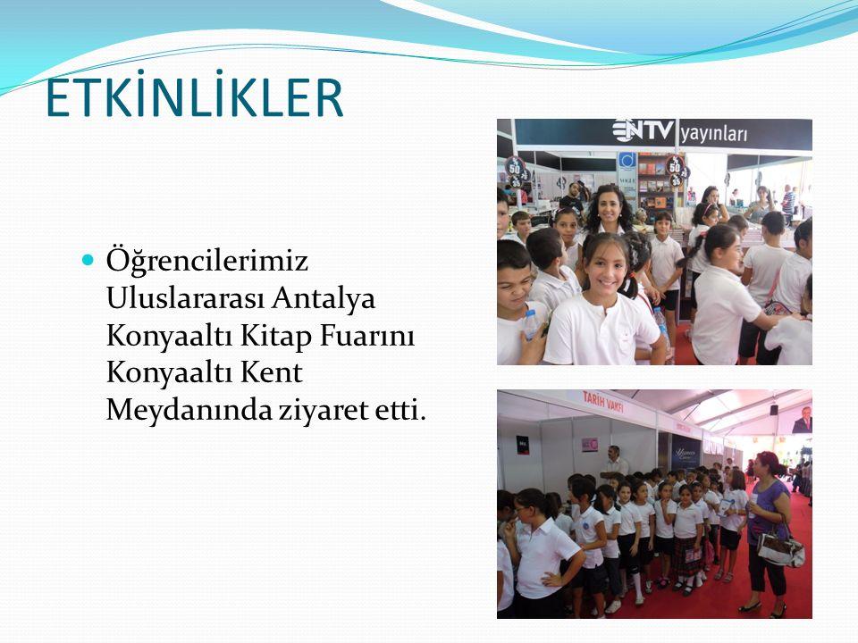 ETKİNLİKLER Öğrencilerimiz Uluslararası Antalya Konyaaltı Kitap Fuarını Konyaaltı Kent Meydanında ziyaret etti.