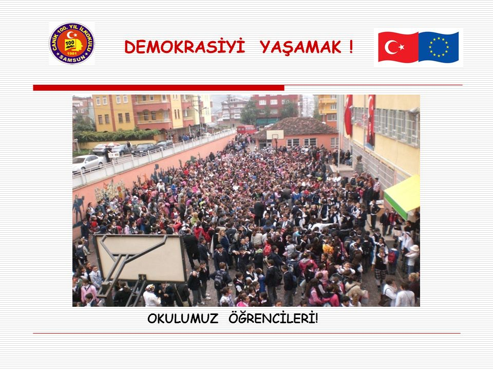 DEMOKRASİYİ YAŞAMAK ! OKULUMUZ ÖĞRENCİLERİ!