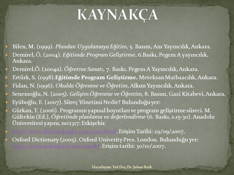 KAYNAKÇA Bilen, M. (1999). Plandan Uygulamaya Eğitim, 5. Basım, Anı Yayıncılık, Ankara.