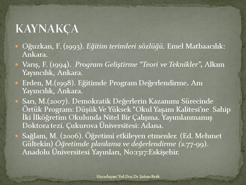 KAYNAKÇA Oğuzkan, F. (1993). Eğitim terimleri sözlüğü. Emel Matbaacılık: Ankara.