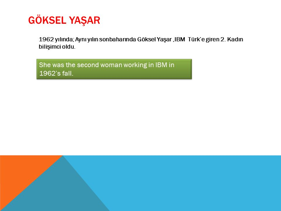 Göksel Yaşar She was the second woman working in IBM in 1962's fall.