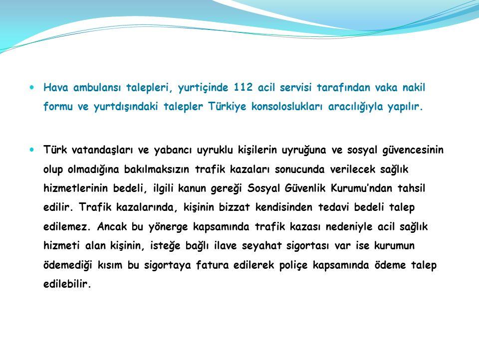Hava ambulansı talepleri, yurtiçinde 112 acil servisi tarafından vaka nakil formu ve yurtdışındaki talepler Türkiye konsoloslukları aracılığıyla yapılır.