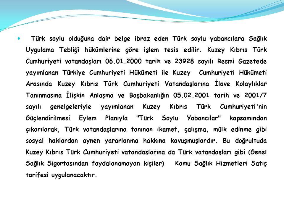 Türk soylu olduğuna dair belge ibraz eden Türk soylu yabancılara Sağlık Uygulama Tebliği hükümlerine göre işlem tesis edilir.