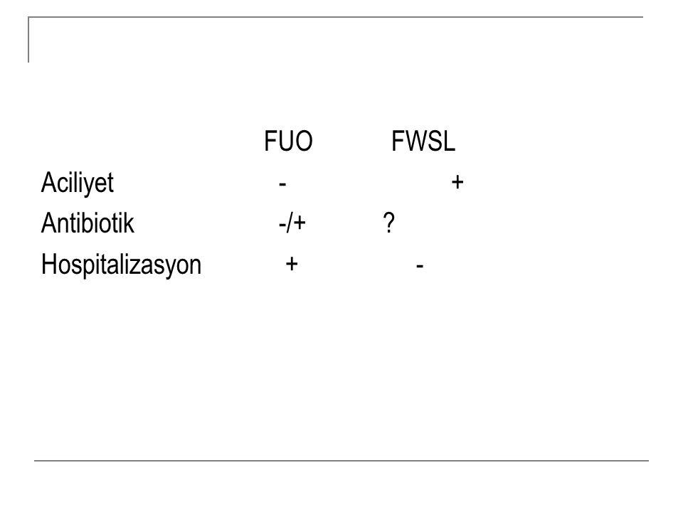 FUO FWSL Aciliyet - + Antibiotik -/+ .