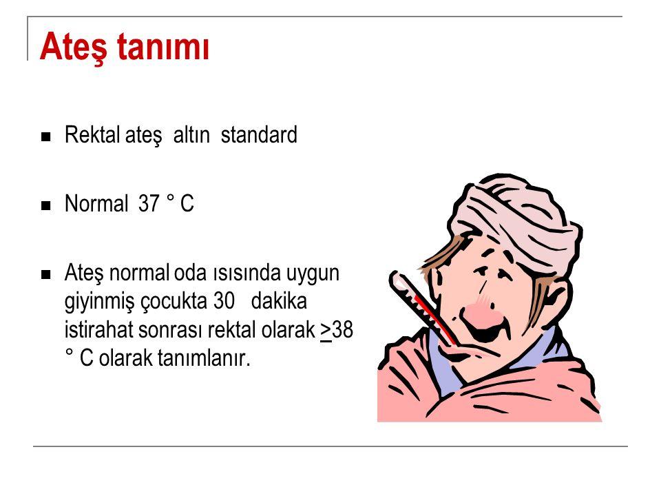 Ateş tanımı Rektal ateş altın standard Normal 37 ° C