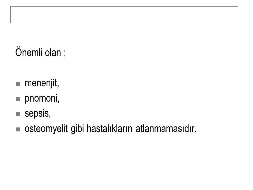 Önemli olan ; menenjit, pnomoni, sepsis, osteomyelit gibi hastalıkların atlanmamasıdır.