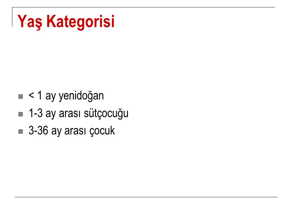 Yaş Kategorisi < 1 ay yenidoğan 1-3 ay arası sütçocuğu