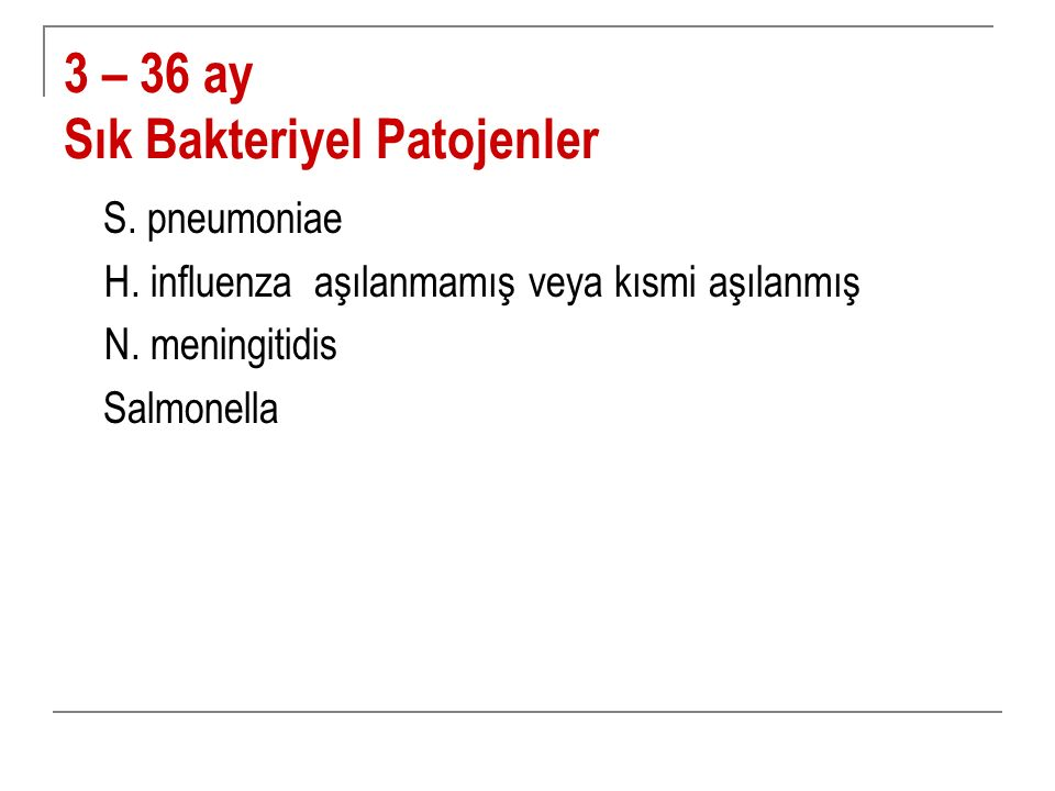 3 – 36 ay Sık Bakteriyel Patojenler