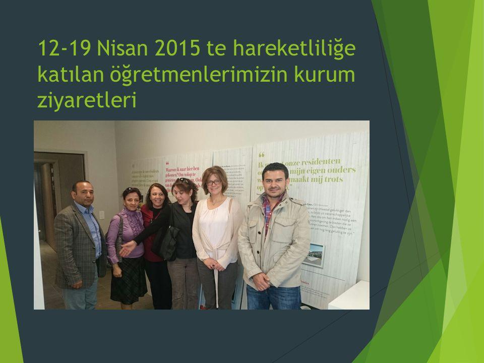 12-19 Nisan 2015 te hareketliliğe katılan öğretmenlerimizin kurum ziyaretleri