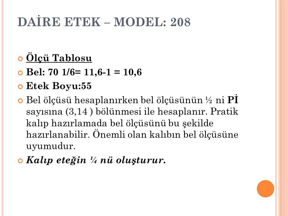 DAİRE ETEK – MODEL: 208 Ölçü Tablosu Bel: 70 1/6= 11,6-1 = 10,6
