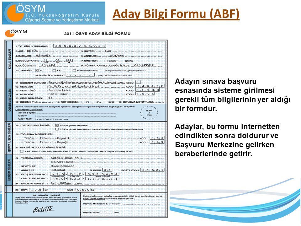 Aday Bilgi Formu (ABF) Adayın sınava başvuru esnasında sisteme girilmesi gerekli tüm bilgilerinin yer aldığı bir formdur.