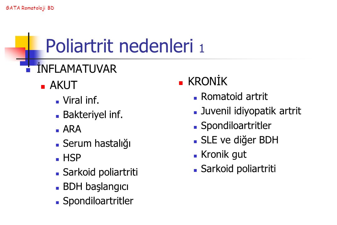 Poliartrit nedenleri 1 İNFLAMATUVAR KRONİK AKUT Romatoid artrit