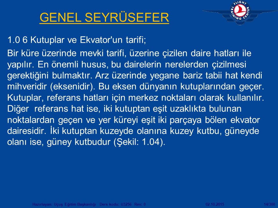 GENEL SEYRÜSEFER 1.0 6 Kutuplar ve Ekvator un tarifi;
