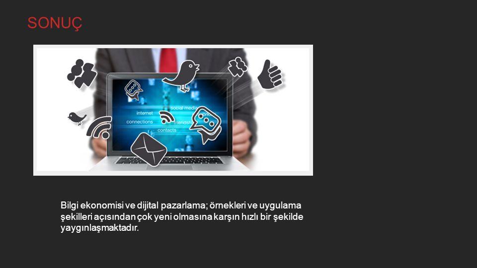SONUÇ Bilgi ekonomisi ve dijital pazarlama; örnekleri ve uygulama şekilleri açısından çok yeni olmasına karşın hızlı bir şekilde yaygınlaşmaktadır.
