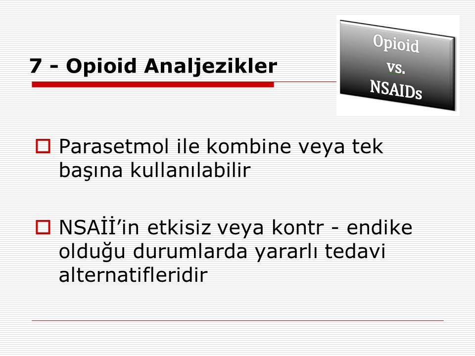 7 - Opioid Analjezikler Parasetmol ile kombine veya tek başına kullanılabilir.