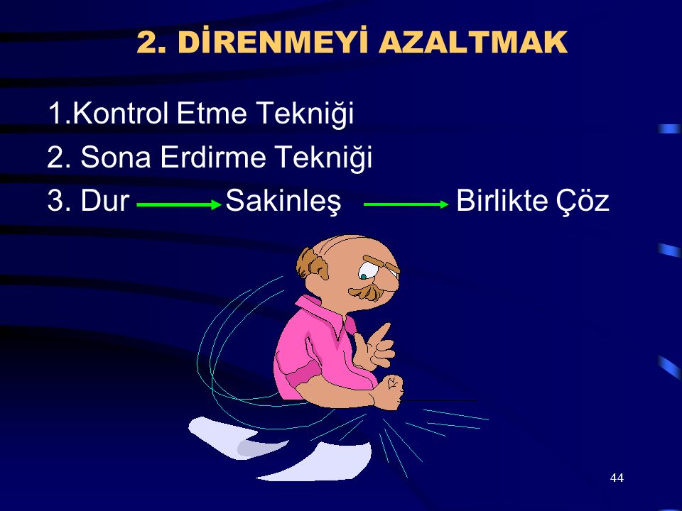 2. DİRENMEYİ AZALTMAK 1.Kontrol Etme Tekniği. 2.