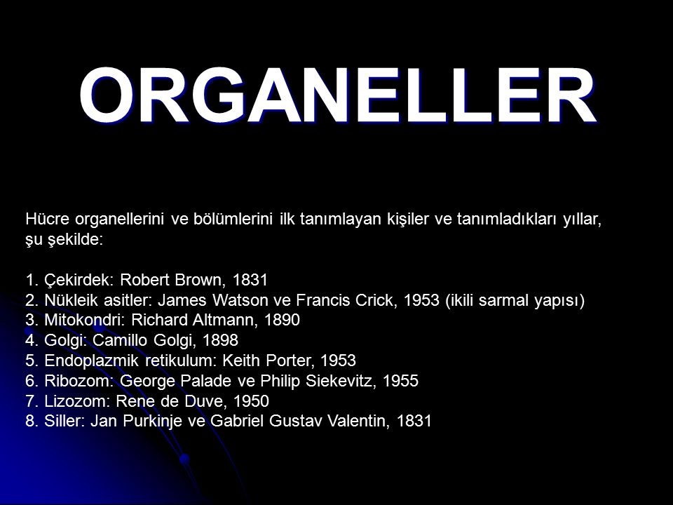 ORGANELLER Hücre organellerini ve bölümlerini ilk tanımlayan kişiler ve tanımladıkları yıllar, şu şekilde: