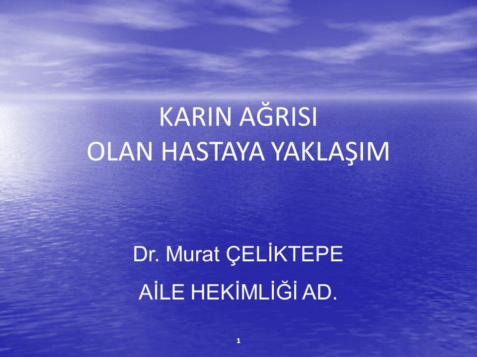 KARIN AĞRISI OLAN HASTAYA YAKLAŞIM Dr. Murat ÇELİKTEPE