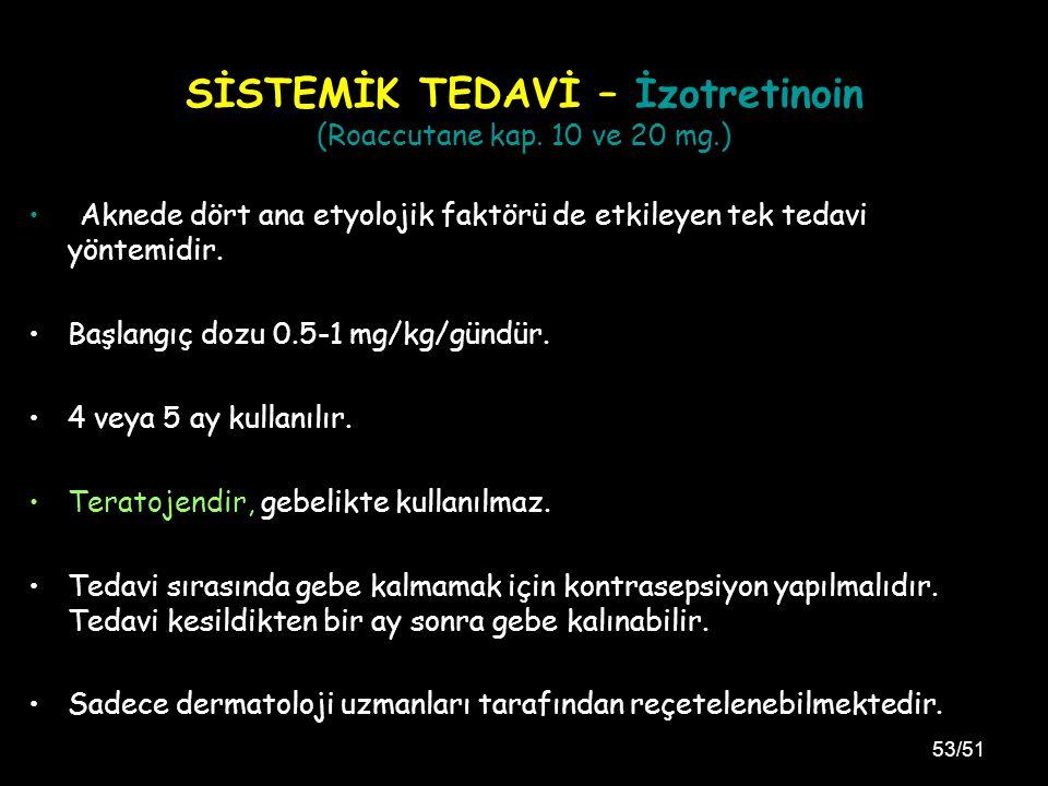 SİSTEMİK TEDAVİ – İzotretinoin (Roaccutane kap. 10 ve 20 mg.)