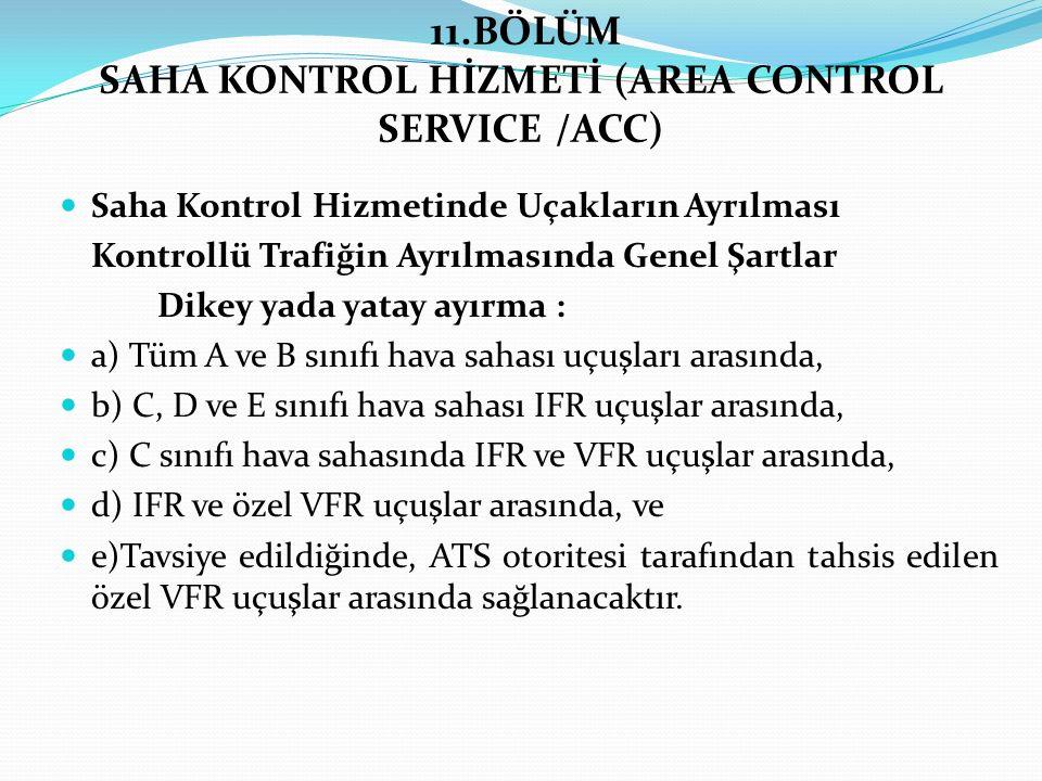 11.BÖLÜM SAHA KONTROL HİZMETİ (AREA CONTROL SERVICE /ACC)