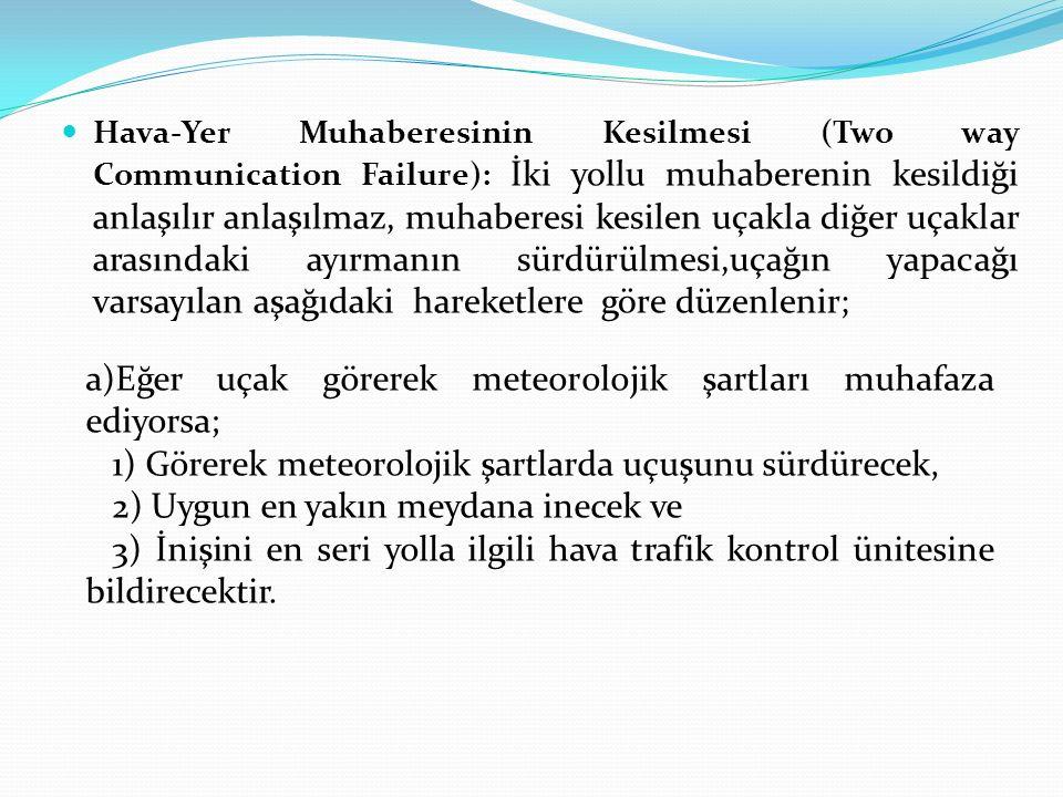 a)Eğer uçak görerek meteorolojik şartları muhafaza ediyorsa;