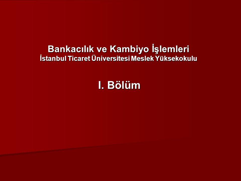Bankacılık ve Kambiyo İşlemleri İstanbul Ticaret Üniversitesi Meslek Yüksekokulu I. Bölüm