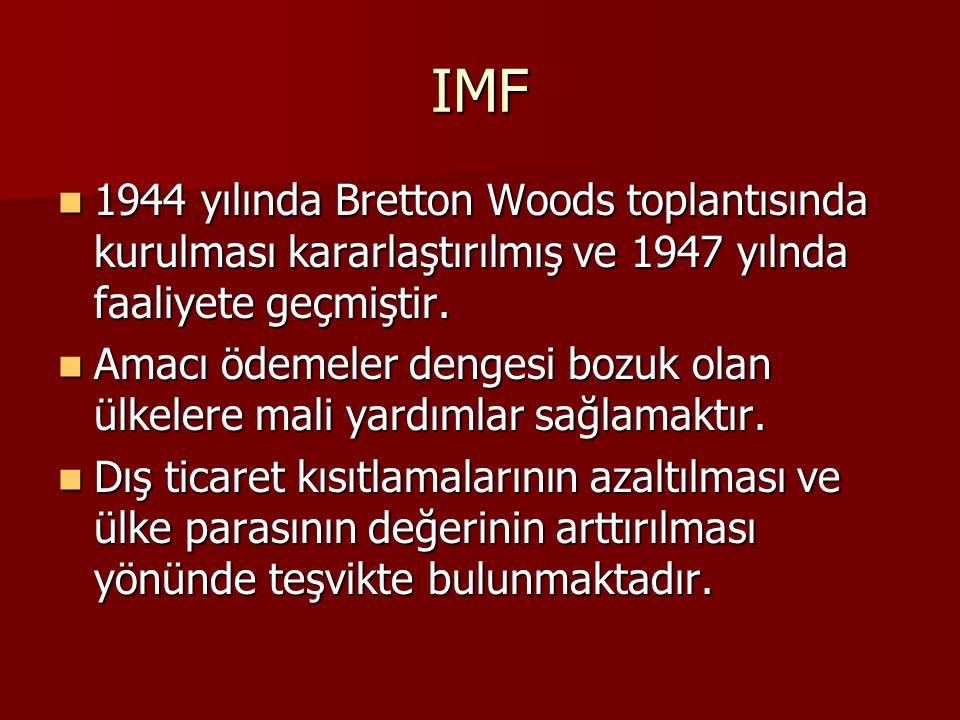 IMF 1944 yılında Bretton Woods toplantısında kurulması kararlaştırılmış ve 1947 yılnda faaliyete geçmiştir.