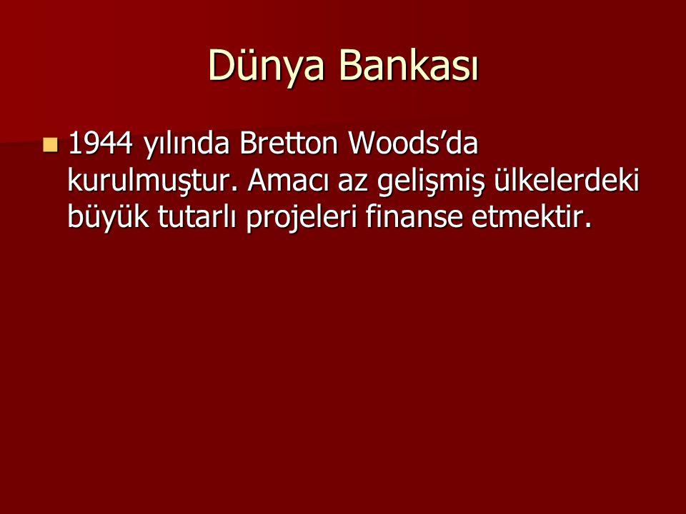 Dünya Bankası 1944 yılında Bretton Woods'da kurulmuştur.