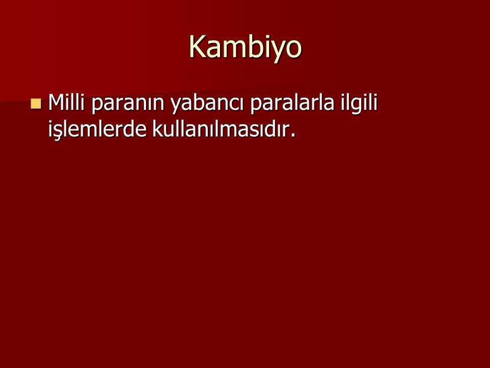 Kambiyo Milli paranın yabancı paralarla ilgili işlemlerde kullanılmasıdır.