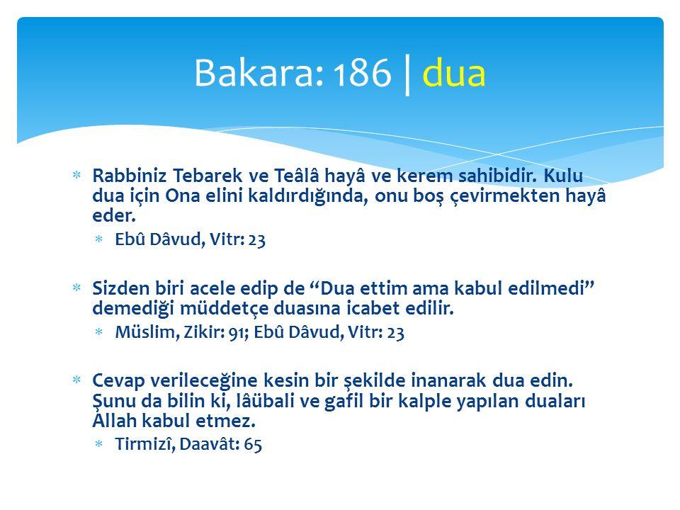 Bakara: 186 | dua Rabbiniz Tebarek ve Teâlâ hayâ ve kerem sahibidir. Kulu dua için Ona elini kaldırdığında, onu boş çevirmekten hayâ eder.