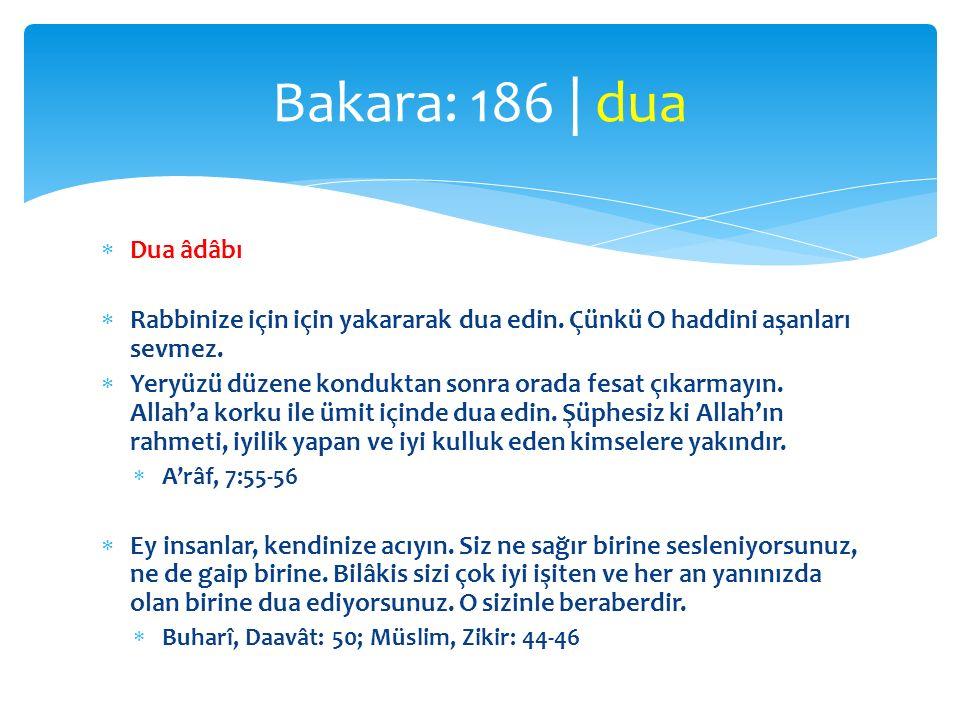 Bakara: 186 | dua Dua âdâbı. Rabbinize için için yakararak dua edin. Çünkü O haddini aşanları sevmez.