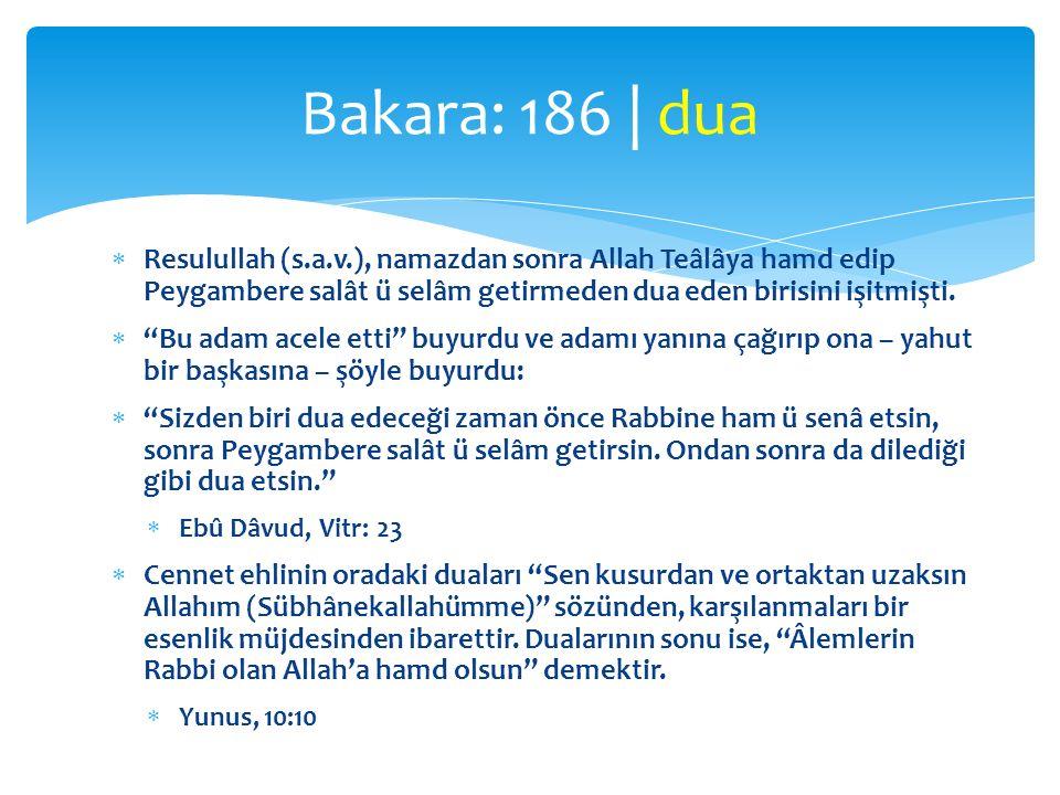 Bakara: 186 | dua Resulullah (s.a.v.), namazdan sonra Allah Teâlâya hamd edip Peygambere salât ü selâm getirmeden dua eden birisini işitmişti.