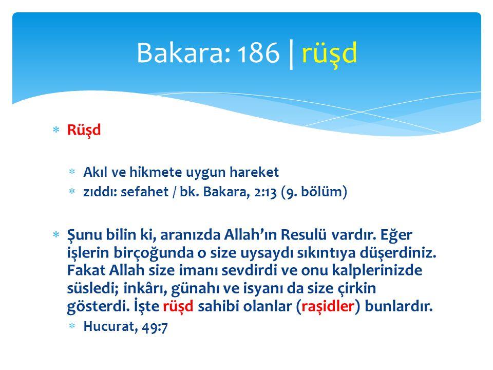 Bakara: 186 | rüşd Rüşd. Akıl ve hikmete uygun hareket. zıddı: sefahet / bk. Bakara, 2:13 (9. bölüm)