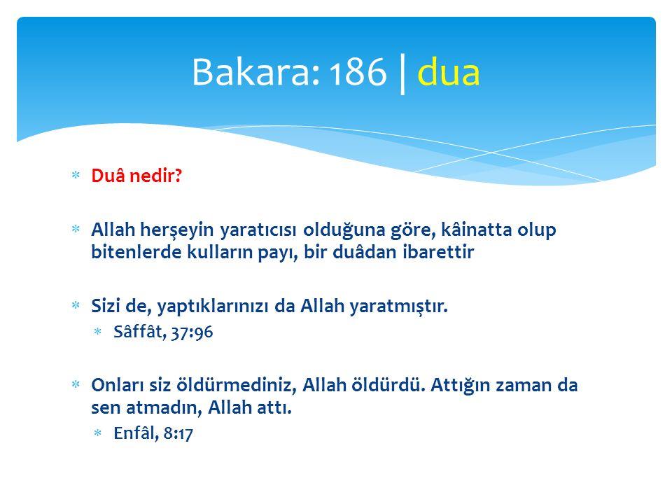 Bakara: 186 | dua Duâ nedir Allah herşeyin yaratıcısı olduğuna göre, kâinatta olup bitenlerde kulların payı, bir duâdan ibarettir.