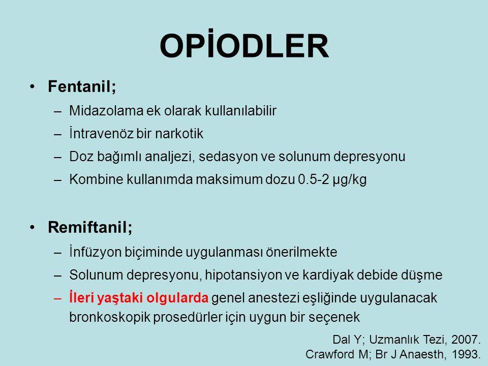 OPİODLER Fentanil; Remiftanil; Midazolama ek olarak kullanılabilir