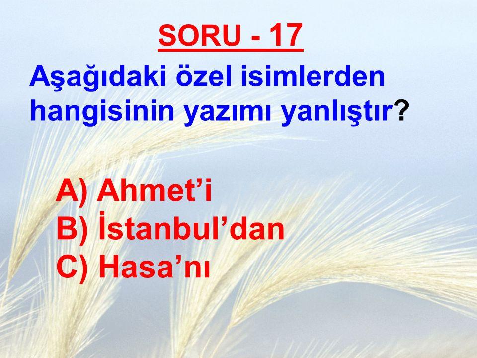 Ahmet'i B) İstanbul'dan C) Hasa'nı