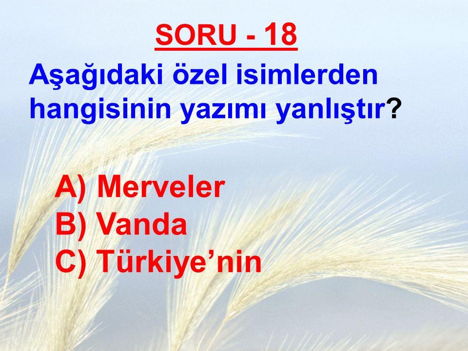 Merveler B) Vanda C) Türkiye'nin