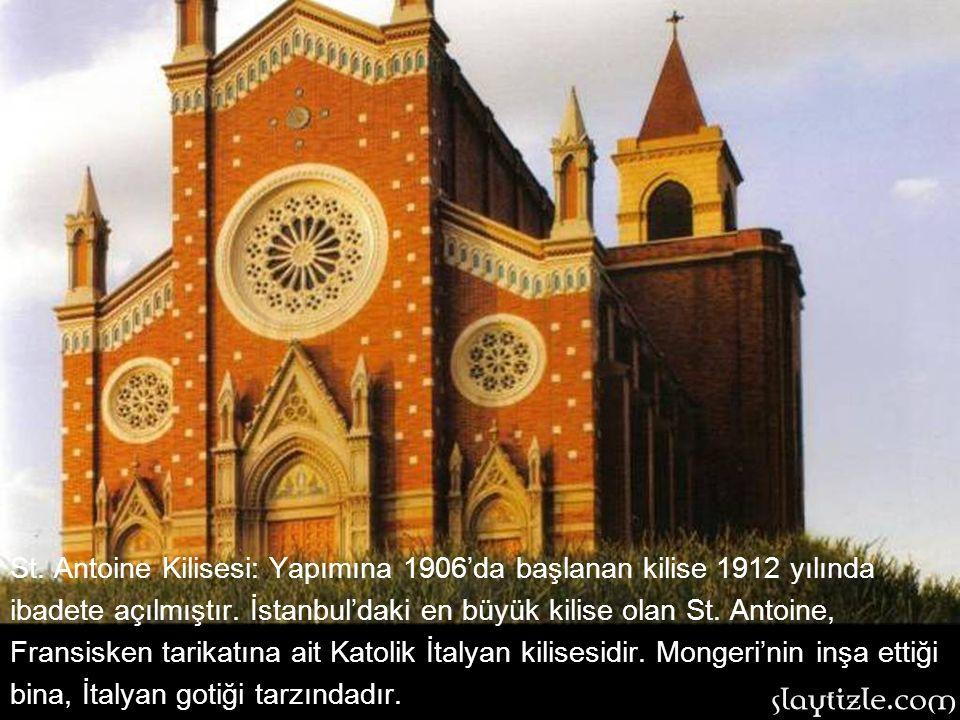St. Antoine Kilisesi: Yapımına 1906'da başlanan kilise 1912 yılında ibadete açılmıştır. İstanbul'daki en büyük kilise olan St. Antoine, Fransisken tarikatına ait Katolik İtalyan kilisesidir. Mongeri'nin inşa ettiği bina, İtalyan gotiği tarzındadır.