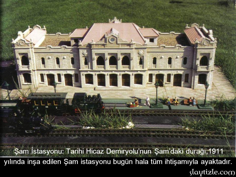Şam İstasyonu: Tarihi Hicaz Demiryolu'nun Şam'daki durağı,1911 yılında inşa edilen Şam istasyonu bugün hala tüm ihtişamıyla ayaktadır.