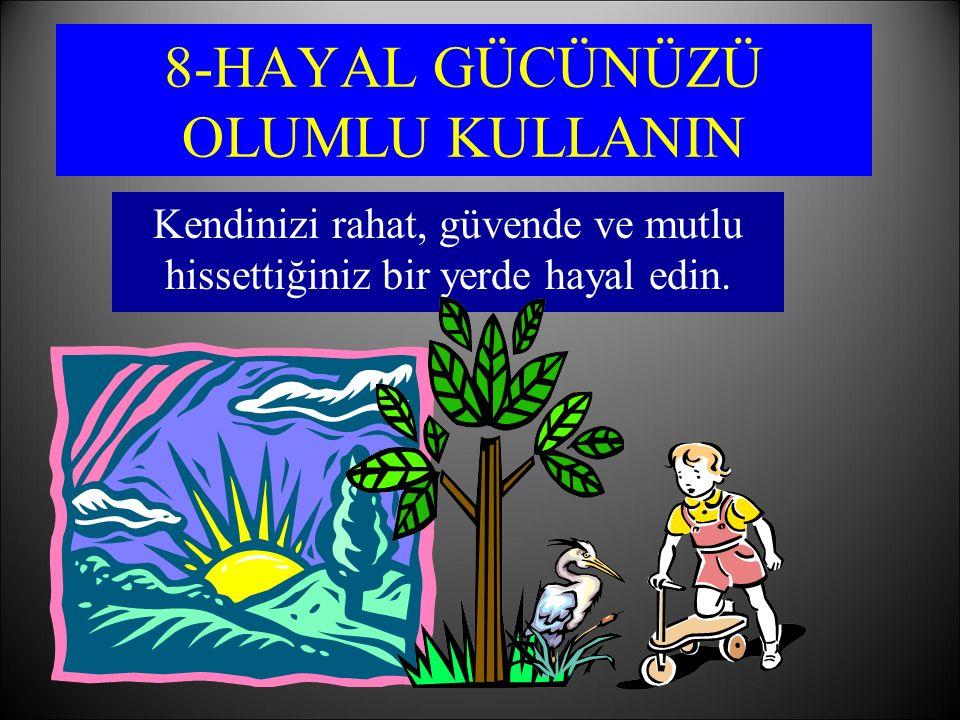 8-HAYAL GÜCÜNÜZÜ OLUMLU KULLANIN