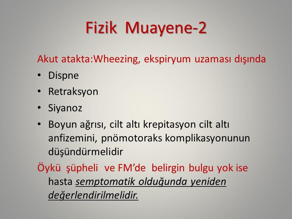 Fizik Muayene-2 Akut atakta:Wheezing, ekspiryum uzaması dışında Dispne