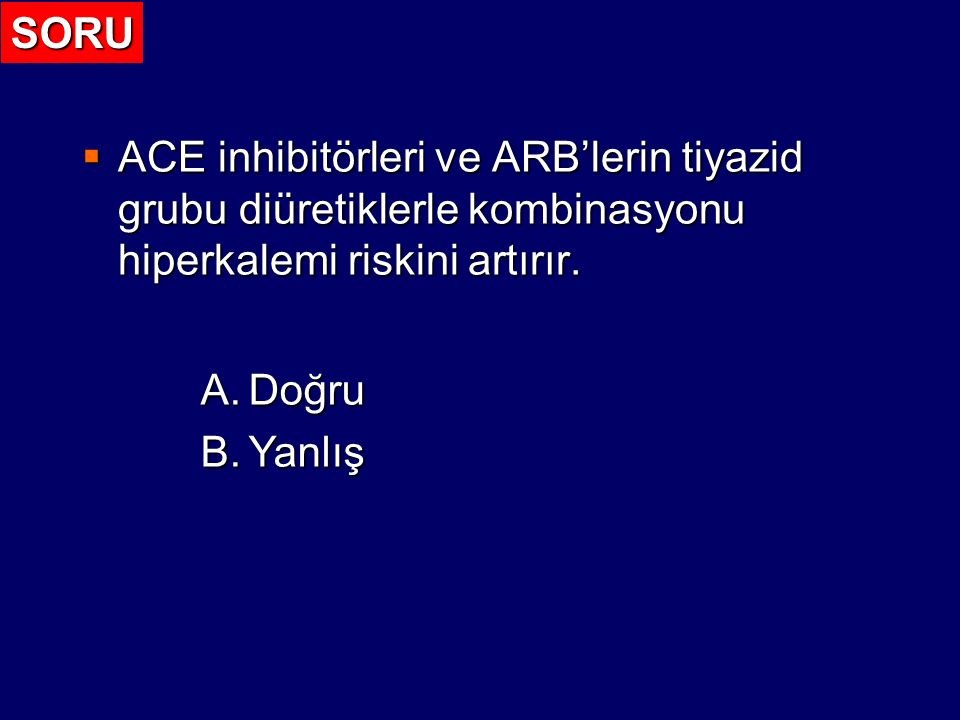 SORU ACE inhibitörleri ve ARB'lerin tiyazid grubu diüretiklerle kombinasyonu hiperkalemi riskini artırır.