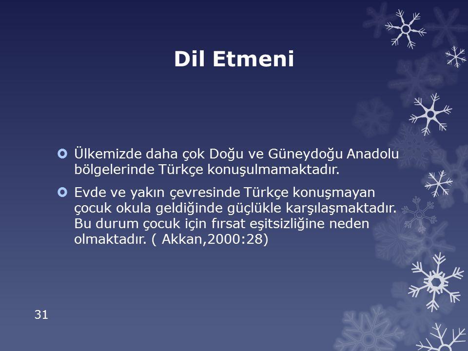 Dil Etmeni Ülkemizde daha çok Doğu ve Güneydoğu Anadolu bölgelerinde Türkçe konuşulmamaktadır.
