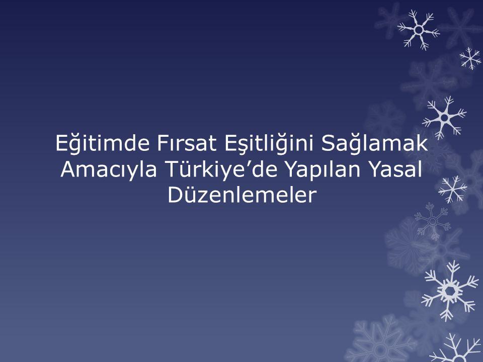 Eğitimde Fırsat Eşitliğini Sağlamak Amacıyla Türkiye'de Yapılan Yasal Düzenlemeler