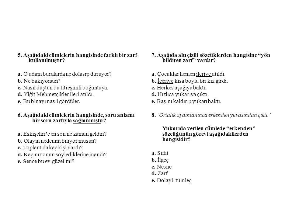 5. Aşağıdaki cümlelerin hangisinde farklı bir zarf kullanılmıştır. a