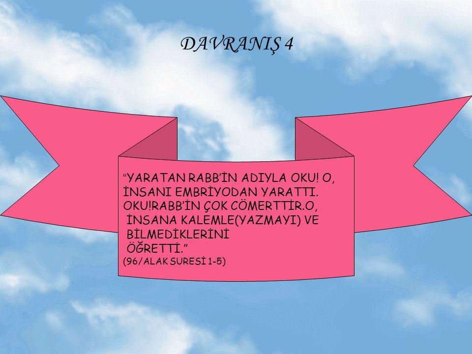 DAVRANIŞ 4 YARATAN RABB'İN ADIYLA OKU! O, İNSANI EMBRİYODAN YARATTI.