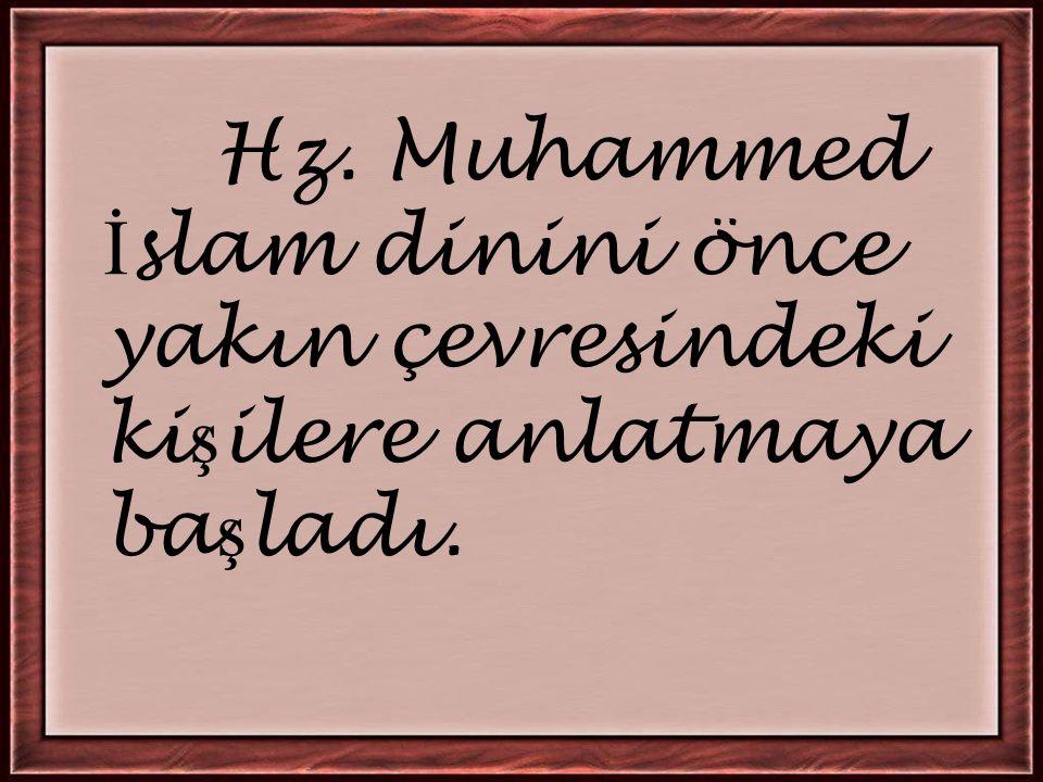 Hz. Muhammed İslam dinini önce yakın çevresindeki kişilere anlatmaya başladı.