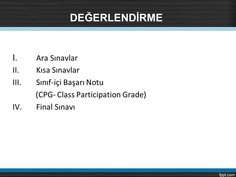 DEĞERLENDİRME I. Ara Sınavlar II. Kısa Sınavlar III.