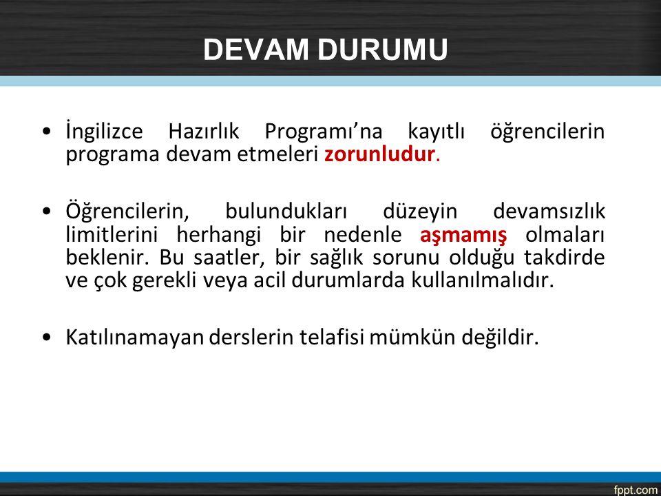 DEVAM DURUMU İngilizce Hazırlık Programı'na kayıtlı öğrencilerin programa devam etmeleri zorunludur.