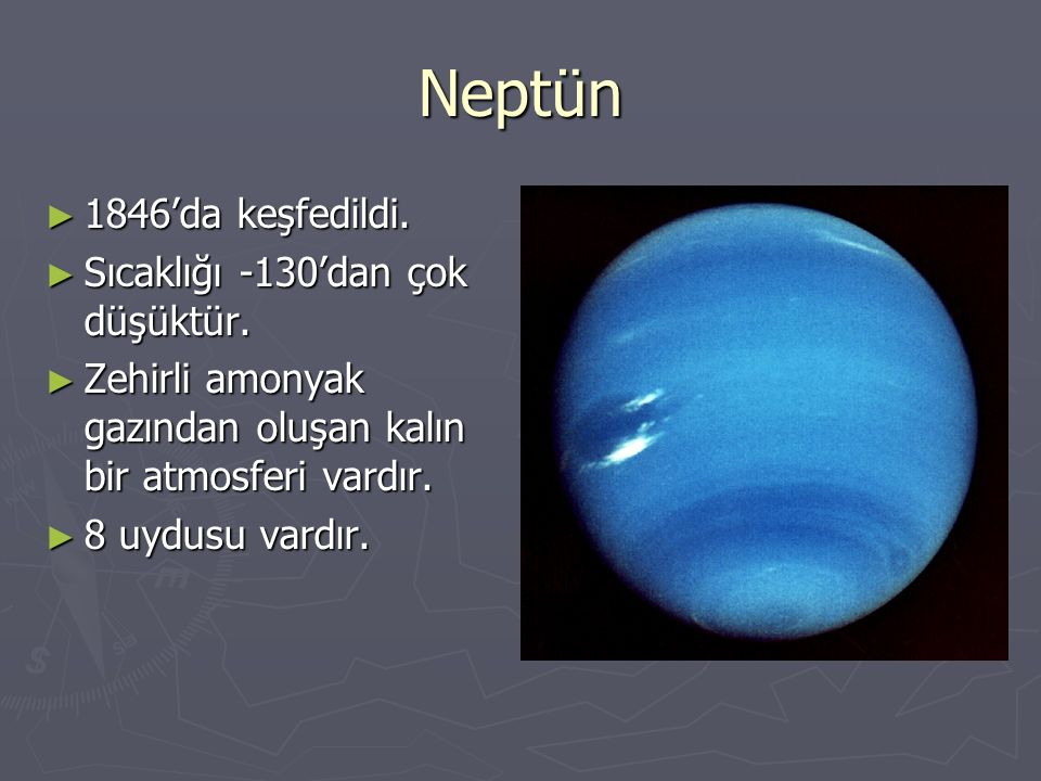 Neptün 1846'da keşfedildi. Sıcaklığı -130'dan çok düşüktür.